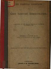 The Essential Conditions of Good Sanitary Administration: A Discourse at the Annual Meeting in Baltimore, November 9, 1875
