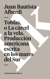 Tobías, o La cárcel a la vela. Producción americana escrita en los mares del Sur: Produccion Americana Escrita en Los Mares Del Sur