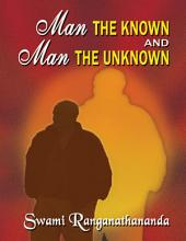 Man the Known and Man the Unknown
