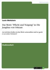 """Das Motiv """"Pflicht und Neigung"""" in: Die Jungfrau von Orleans: An welchen Stellen ist das Motiv anwendbar und wo gerät es an seine Grenzen?"""