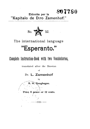 The International Language  Esperanto  Complete Instruction Book with two Vocabularies translated after the Russian of Dr  L  Zamenhof by R  H  Geoghegan PDF