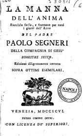 La manna dell'anima esercizio facile, e fruttuoso per tutti i giorni dell'anno del padre Paolo Segneri della Compagnia di Gesu bimestre primo (-sesto): Volume 6