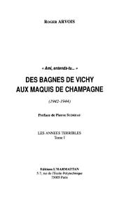Des bagnes de Vichy aux maquis de Champagne (1942-1944): Les années terribles -, Volume1