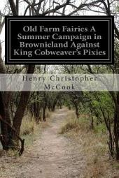 Old Farm Fairies: A Summer Campaign in Brownieland Against King Cobweaver's Pixies : a Story for Young People