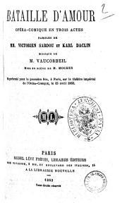 Bataille d'amour opera-comique en trois actes paroles de MM. Victorien Sardou et Karl Daclin