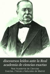 discoursos leídos ante la Real academia de ciencias exactas: físicas y naturales en la recepción pública del Excmo. Sr. D. Acisclo Fernández Vallín