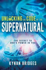 Unlocking the Code of the Supernatural PDF