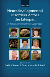 Neurodevelopmental Disorders Across the Lifespan: A neuroconstructivist approach
