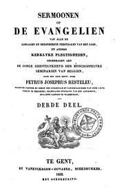 Sermoonen op de evangeliën van alle de zondagen en bezonderste feestdagen van het jaer, en andere kerklyke plegtigheden, opgedragen aen de jonge geestelykheyd der bisschoppelyke seminariën van Belgiën: Volume 3