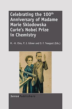 Celebrating the 100th Anniversary of Madame Marie Sklodowska Curie   s Nobel Prize in Chemistry PDF