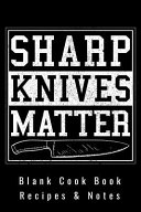 Blank Cookbook   Recipes and Notes   Sharp Knives Matter Book