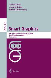 Smart Graphics: 4th International Symposium, SG 2004, Banff, Canada, May 23-25, 2004, Proceedings