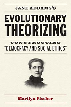 Jane Addams s Evolutionary Theorizing PDF