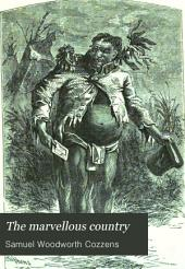 The Marvellous Country: Or, Three Years in Arizona and New Mexico. Containing an Authentic History of this Wonderful Country and Its Ancient Civilization ... Together with a Full and Complete History of the Apache Tribe of Indians ...