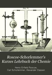 Roscoe-Schorlemmer's Kurzes Lehrbuch der Chemie: nach den neuesten Ansichten der Wissenschaft