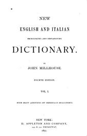 New English and Italian Pronouncing and Explanatory Dictionary: Volume 1