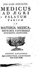 Medicus ad aegri palatum varium in materia medica, imprimis universali evacuante adaptatus: Volume 1