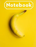 Banana Notebook: College Ruled School Notebooks, Composition Notebook, Subject Daily Journal - 120 Pages Large 8.5x11. Yellow Banana Th