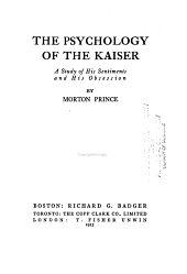 The Psychology of the Kaiser: A Study of His Sentiments and His Obsession