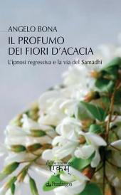 Il profumo dei fiori d'acacia: L'ipnosi regressiva e la via del Samadhi