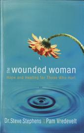 The Wounded Woman: Hope and Healing for Those Who Hurt