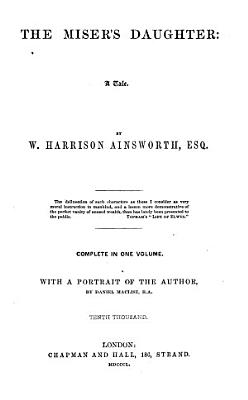 The Works of W  Harrison Ainsworth  Esq  The miser s daughter   a tale PDF