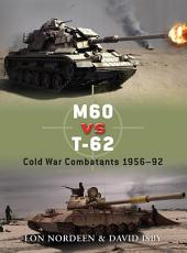 M60 vs T-62: Cold War Combatants 1956–92