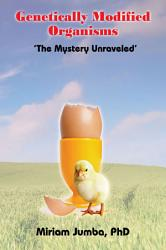Genetically Modified Organisms The Mystery Unraveled Book PDF