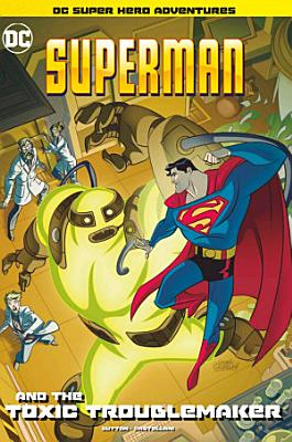 Superman and the Toxic Troublemaker PDF