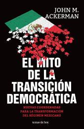 El mito de la transición democrática: Nuevas coordenadas para la transformación del régimen mexicano