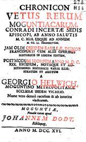 Chronicon vetus rerum Moguntiacarum Conradi incertae sedis episcopi ab anno salutis 1142 usque ad annum 1251 perductum