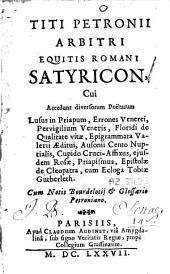 Titi Petronii Arbitri equitis Romani Satyricon, Cui Accedunt diversorum Poëtarum [...]