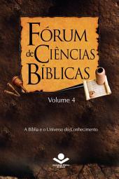 Fórum de Ciências Bíblicas 4: A Bíblia e o Universo do Conhecimento