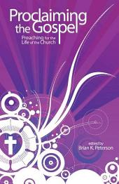 Proclaiming the Gospel: Preaching for the Life of the Church