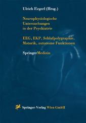 Neurophysiologische Untersuchungen in der Psychiatrie: EEG, EKP, Schlafpolygraphie, Motorik, autonome Funktionen