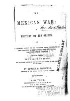 The Mexican War  a History of Its Origin  and a Detailed Account of the Victories which Terminiated in the Surrender of the Capital  with the Official Despatches of the Generals PDF