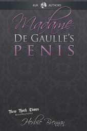 Madame de Gaulle's Penis: A Fictional Memoir of the Sixties