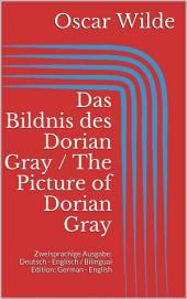 Das Bildnis des Dorian Gray / The Picture of Dorian Gray: Zweisprachige Ausgabe: Deutsch - Englisch / Bilingual Edition: German - English