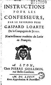 Instructions pour les confesseurs, par le Reverend Pere Gaspard Loarte De la Compagnie de Jesus. Nouvellement traduites du Latin en François
