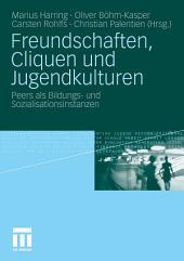 Freundschaften, Cliquen und Jugendkulturen: Peers als Bildungs- und Sozialisationsinstanzen