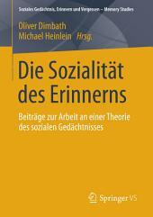 Die Sozialität des Erinnerns: Beiträge zur Arbeit an einer Theorie des sozialen Gedächtnisses
