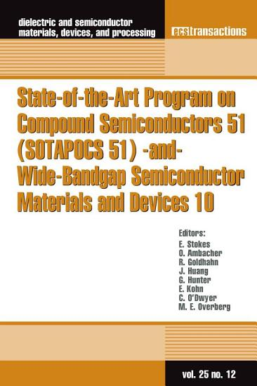 State of the Art Program on Compound Semiconductors 51  SOTAPOCS 51  and Wide Bandgap Semiconductor Materials and Devices 10 PDF