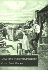 Little visits with great Americans: or, Success ideals and how to attain them, Volume 2