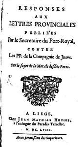 Responses aux lettres provinciales, publiées par le Secretaire du PortRoyal contre les P. P. de la Compagnie de Jesus