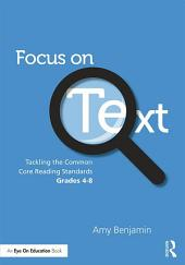 Focus on Text: Tackling the Common Core Reading Standards, Grades 4-8