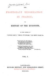 The Protestant Reformation in France, Or, History of the Hugonots: Volume 1