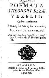 Poemata Theodori Bezæ Vezelii: quibus continentur Sylvæ, Elegiæ, Epitaphia, Icones, Epigrammata, etc