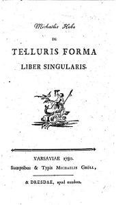 Michaëlis Hube de Telluris forma liber singularis