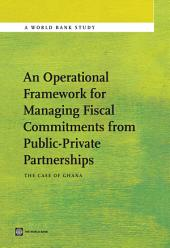 An Operational Framework for Managing Fiscal Commitments from Public-Private Partnerships: The Case of Ghana