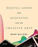 Digital Audio and Acoustics for the Creative Arts